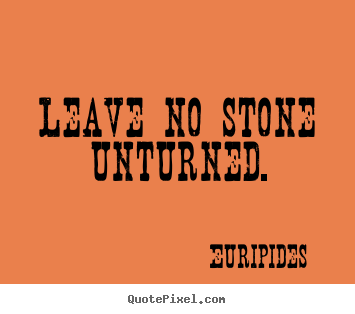 quotes-leave-no-stone-unturned_16813-3